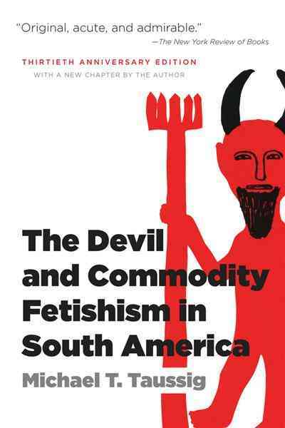 The Devil and Commodity Fetishism in South America By Taussig, Michael T.