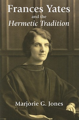 Frances Yates and the Hermetic Tradition By Jones, Marjorie G.