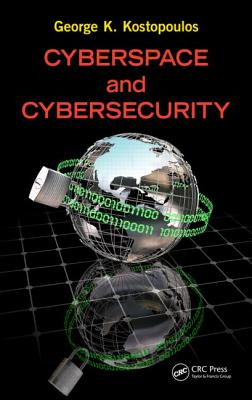 Cyberspace and Cybersecurity By Kostopoulos, George
